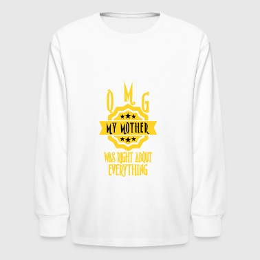 OMG - MY MOTHER WAS RIGHT ABOUT EVERYTHING - Kids' Long Sleeve T-Shirt