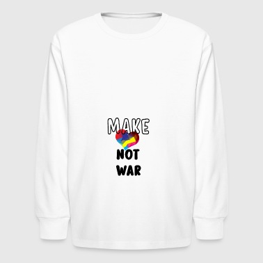 Make Love Not War - Kids' Long Sleeve T-Shirt