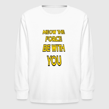 Meow The Force Be With You w/ Black Outline - Kids' Long Sleeve T-Shirt