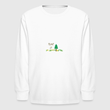 PLANT IT - Kids' Long Sleeve T-Shirt