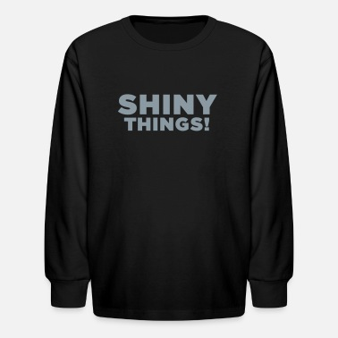 Funny Sayings Shiny Things. Funny ADHD Quote - Kids' Long Sleeve T-Shirt