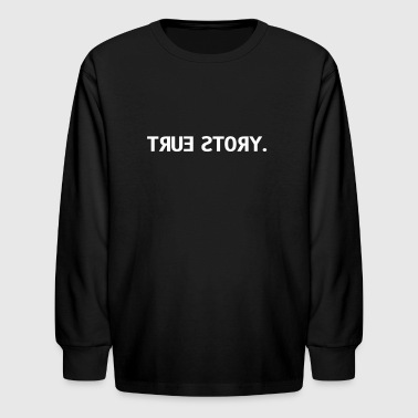 true story  - Kids' Long Sleeve T-Shirt