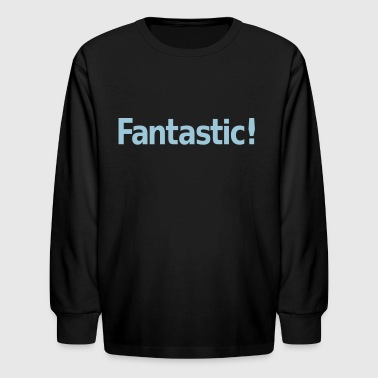 Fantastic - Kids' Long Sleeve T-Shirt