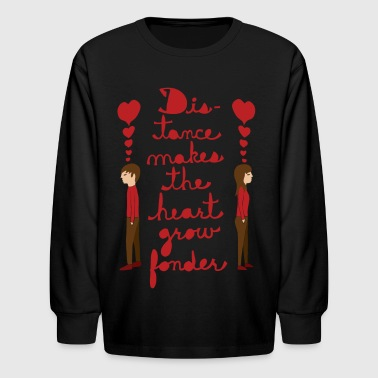 distance makes the heart grow fonder  - Kids' Long Sleeve T-Shirt