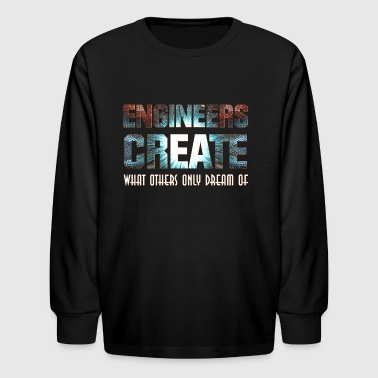 Civil Engineering Engineers Create - Kids' Long Sleeve T-Shirt