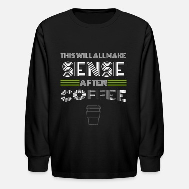 Morning coffee - This will all make sense after coffee - Kids' Longsleeve Shirt