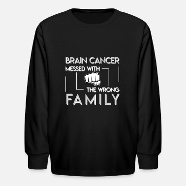 Wrong Brain Cancer Messed With The Wrong Family - Kids' Longsleeve Shirt