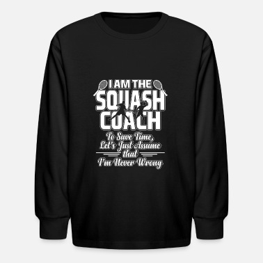 Squash Squash coach never wrong coaching gift idea - Kids' Longsleeve Shirt