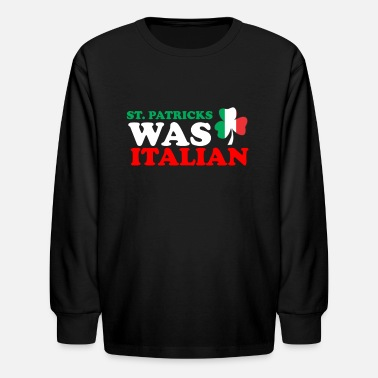 Italian St Patrick Was Italian Day Funny for Boys Girls - Kids' Longsleeve Shirt