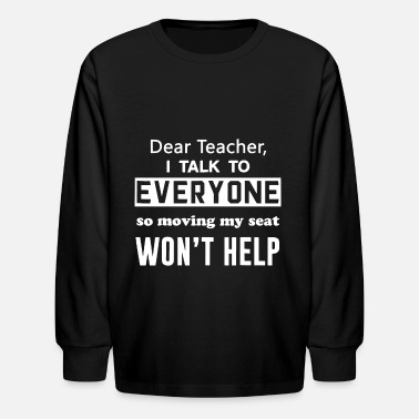 Moving My Seat dear teacher i talk to everyone so moving my seat - Kids' Longsleeve Shirt