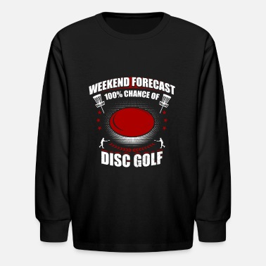 Weekend Forecast 100% Chance Of Disc Golf Funny - Kids' Longsleeve Shirt