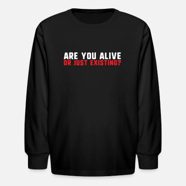 Provoke Are you alive or just existing the meaning of life - Kids' Longsleeve Shirt
