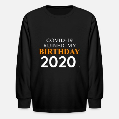 quarantined birthday, covid 19 ruined my birthda - Kids' Longsleeve Shirt