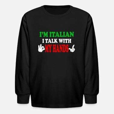 Italian I'm Italian I Talk With My Hands - Kids' Longsleeve Shirt