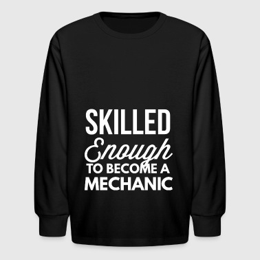 Skilled Enough to become a Mechanic - Kids' Long Sleeve T-Shirt