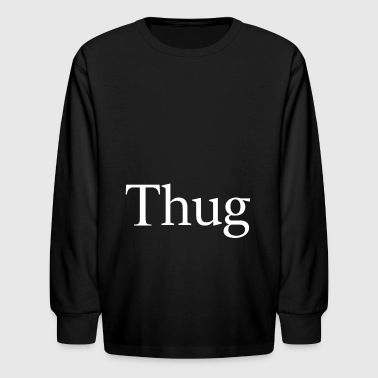 THUG - Kids' Long Sleeve T-Shirt