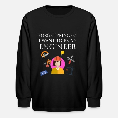 Princess Engineer Forget princess I want to be an Engineer - Kids' Long Sleeve T-Shirt