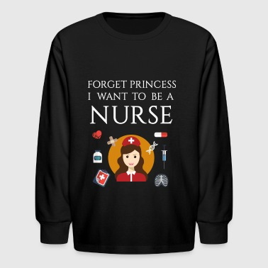 Forget Princess Kids Forget princess I want to be a Nurse - Kids' Long Sleeve T-Shirt