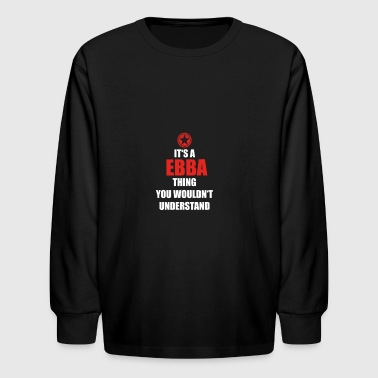 Geschenk it s a thing birthday understand EBBA - Kids' Long Sleeve T-Shirt