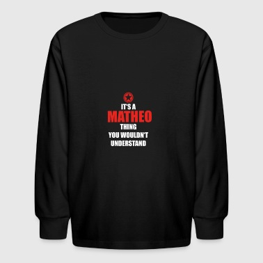 Matheo Geschenk it s a thing birthday understand MATHEO - Kids' Long Sleeve T-Shirt