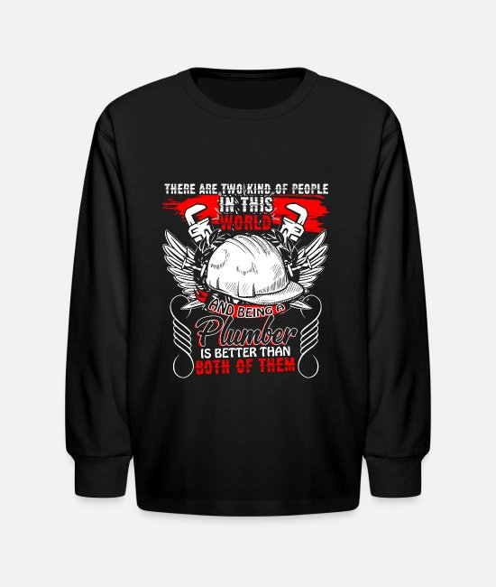Being A Plumber Long-Sleeved Shirts - Being A Plumber T Shirt - Kids' Longsleeve Shirt black