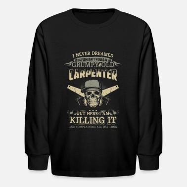 Carpenter Grumpy Old Carpenter - Kids' Long Sleeve T-Shirt
