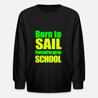 Plain Born to  Sail Long sleeve - Kids' Longsleeve Shirt