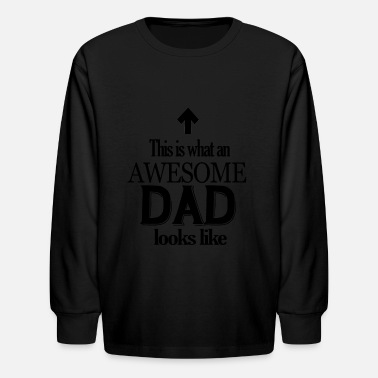 Dad Birthday Gift Funny This Is What An Awesome Kids Longsleeve Shirt