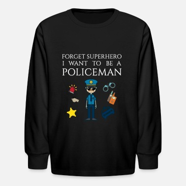 Policeman Forget superhero I want to be a Policeman - Kids' Long Sleeve T-Shirt