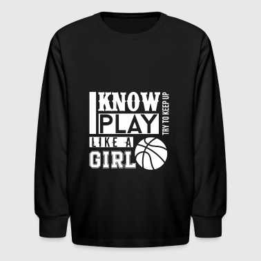 Yes I Know Play Like A Girl Basketball Tshirt - Kids' Long Sleeve T-Shirt