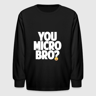 Lsd Trip You Micro Bro? - Kids' Long Sleeve T-Shirt