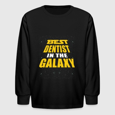 Best Dentist In The Galaxy - Kids' Long Sleeve T-Shirt
