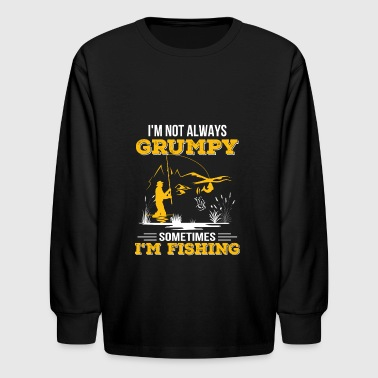 Not Always Grumpy Sometimes Im Fishing Grumpy Fis - Kids' Long Sleeve T-Shirt