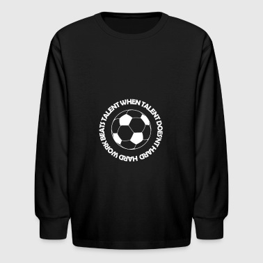 Hard work beats Talent when Talent doesn't Work Ha - Kids' Long Sleeve T-Shirt