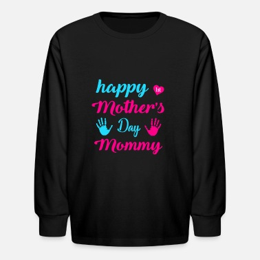 Mothers Happy First Mother s Day Mommy Mother s Day Gifts - Kids' Longsleeve Shirt