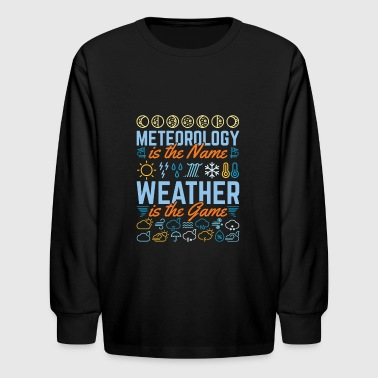 Meteorology Is The Name Weather Is The Game - Kids' Long Sleeve T-Shirt