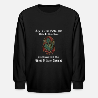 Down The Devil Saw Me With My Head Down thought he'd won until i said amen - Kids' Longsleeve Shirt