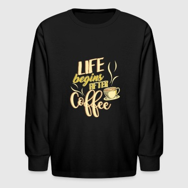 Life begins after coffee - Kids' Long Sleeve T-Shirt