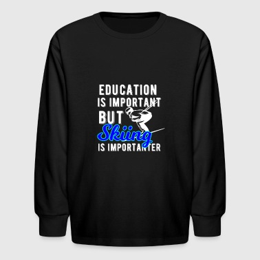 Education is important but Skiing Ski Holidays - Kids' Long Sleeve T-Shirt