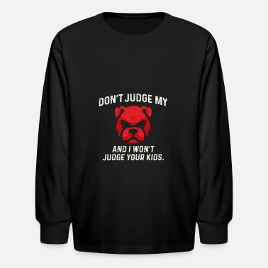 Don't Judge My Pitbull - Dog Lover Tee Gift - Kids' Long Sleeve T-Shirt