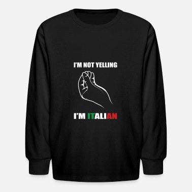 Italian I Am Italian I Do Not Scream Gift - Kids' Longsleeve Shirt