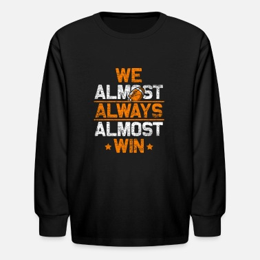 We Almost Always Win Football - We Almost Always Almost Win - Kids' Longsleeve Shirt