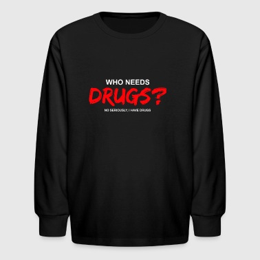 YOU WANT DRUGS? - Kids' Long Sleeve T-Shirt