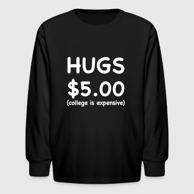 Hugs 5 Dollars - Kids' Long Sleeve T-Shirt