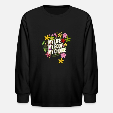 Corporate Life My Life My Body My Choice Feminism Shirt for Women - Kids' Longsleeve Shirt