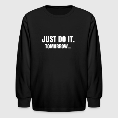 JUST DO IT FUNNY QUOTE TEE T-SHIRT - Kids' Long Sleeve T-Shirt