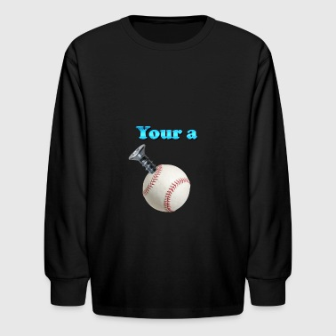 Your a Screw Baseball 2 - Kids' Long Sleeve T-Shirt
