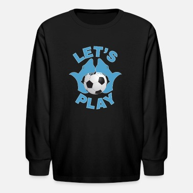 Play Soccer Let's play soccer - Kids' Longsleeve Shirt