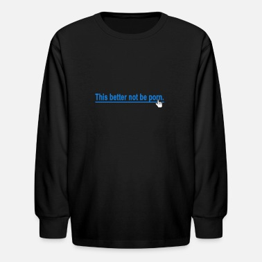 Porn This better not be porn Hand click - Kids' Long Sleeve T-Shirt