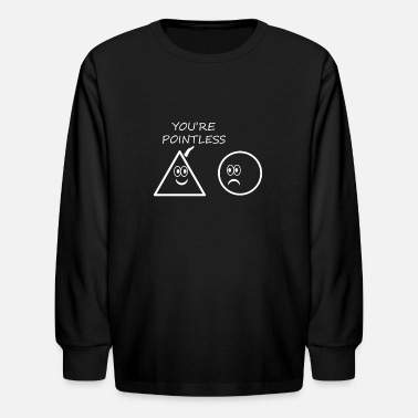 You re Pointless - Kids' Long Sleeve T-Shirt